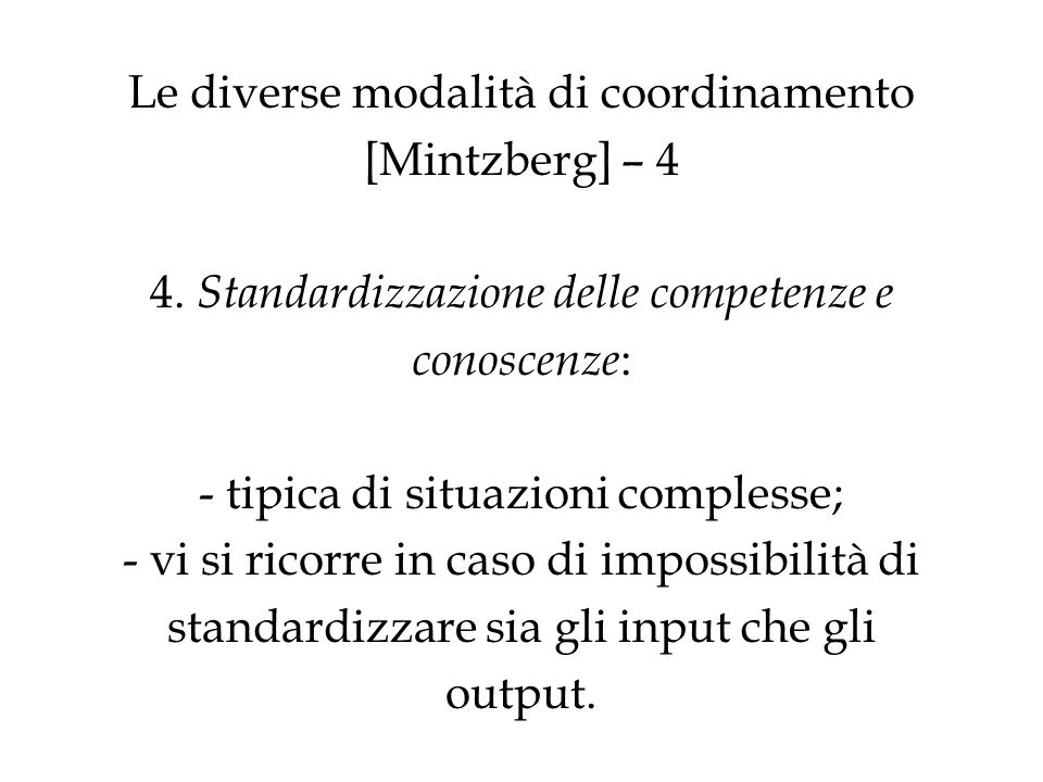 Le diverse modalità di coordinamento [Mintzberg] – 4 4